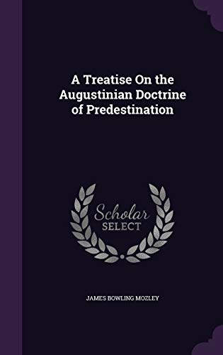 9781340584702: A Treatise on the Augustinian Doctrine of Predestination