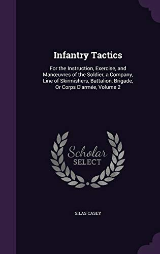 9781340589318: Infantry Tactics: For the Instruction, Exercise, and Man Uvres of the Soldier, a Company, Line of Skirmishers, Battalion, Brigade, or Corps D'Armee, Volume 2