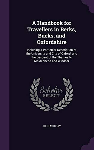 9781340596149: A Handbook for Travellers in Berks, Bucks, and Oxfordshire: Including a Particular Description of the University and City of Oxford, and the Descent of the Thames to Maidenhead and Windsor