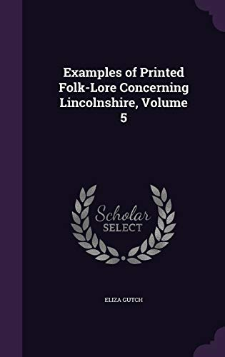 Examples of Printed Folk-Lore Concerning Lincolnshire, Volume: Eliza Gutch