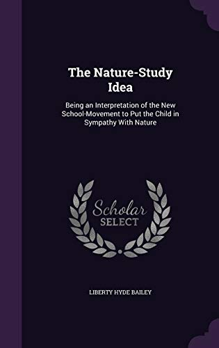 9781340603946: The Nature-Study Idea: Being an Interpretation of the New School-Movement to Put the Child in Sympathy with Nature