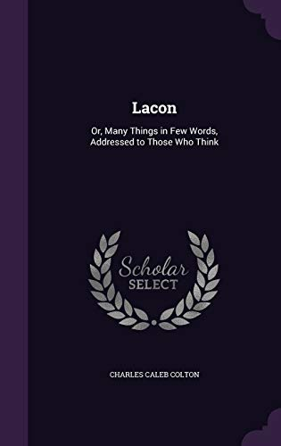 9781340604691: Lacon: Or, Many Things in Few Words, Addressed to Those Who Think