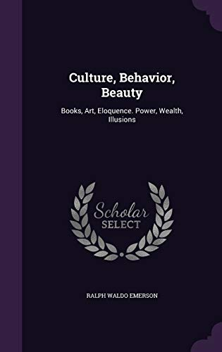 9781340604820: Culture, Behavior, Beauty: Books, Art, Eloquence. Power, Wealth, Illusions