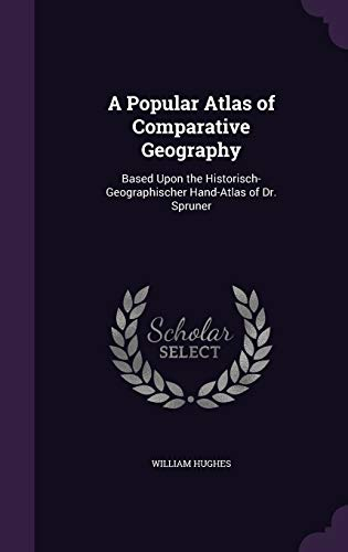 A Popular Atlas of Comparative Geography: Based