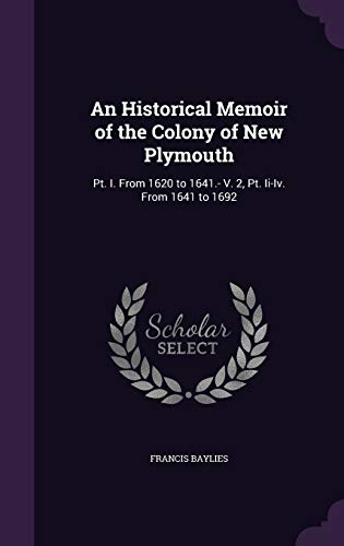 9781340609139: An Historical Memoir of the Colony of New Plymouth: PT. I. from 1620 to 1641.- V. 2, PT. II-IV. from 1641 to 1692