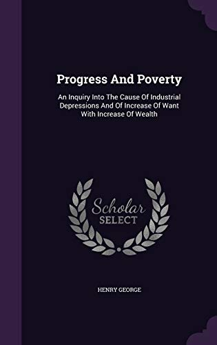 9781340610982: Progress And Poverty: An Inquiry Into The Cause Of Industrial Depressions And Of Increase Of Want With Increase Of Wealth