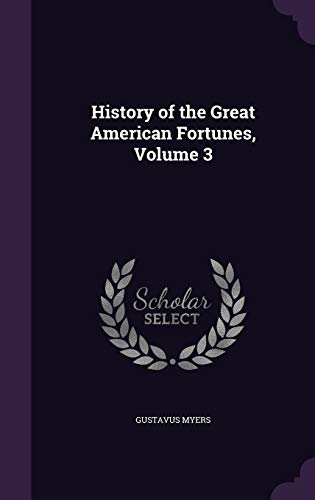 9781340614546: History of the Great American Fortunes, Volume 3