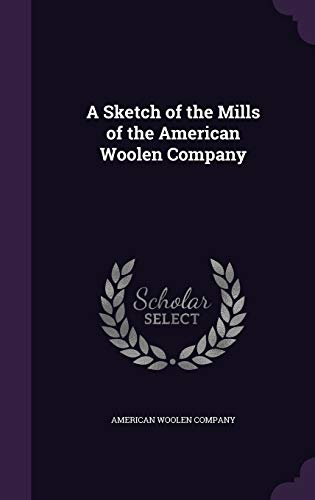 9781340615130: A Sketch of the Mills of the American Woolen Company
