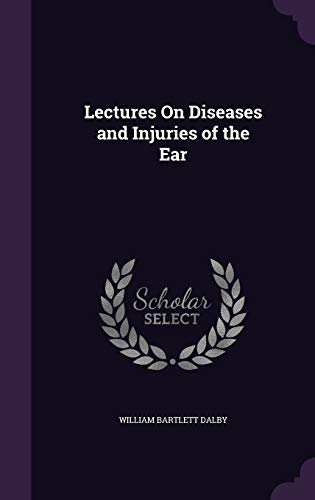 9781340617110: Lectures On Diseases and Injuries of the Ear