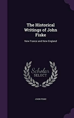 The Historical Writings of John Fiske: New: John Fiske