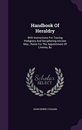 9781340620707: Handbook of Heraldry: With Instructions for Tracing Pedigrees and Deciphering Ancient Mss., Rules for the Appointment of Liveries, &C