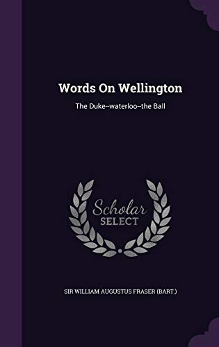 9781340620912: Words on Wellington: The Duke--Waterloo--The Ball