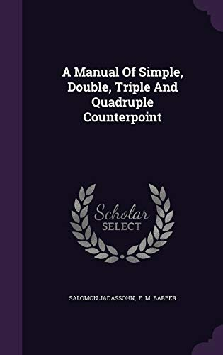 9781340623609: A Manual of Simple, Double, Triple and Quadruple Counterpoint
