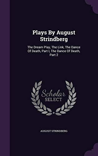 9781340627607: Plays by August Strindberg: The Dream Play, the Link, the Dance of Death, Part I, the Dance of Death, Part 2