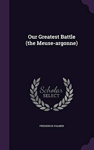 9781340628178: Our Greatest Battle (the Meuse-Argonne)