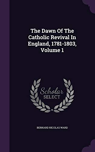 9781340628604: The Dawn of the Catholic Revival in England, 1781-1803, Volume 1