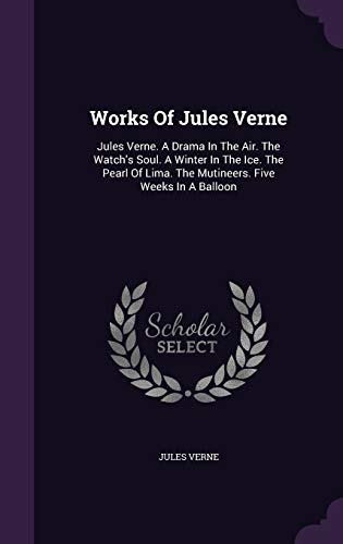 9781340630218: Works of Jules Verne: Jules Verne. a Drama in the Air. the Watch's Soul. a Winter in the Ice. the Pearl of Lima. the Mutineers. Five Weeks in a Balloon