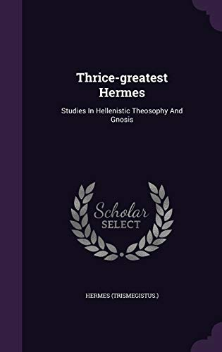 9781340634322: Thrice-Greatest Hermes: Studies in Hellenistic Theosophy and Gnosis