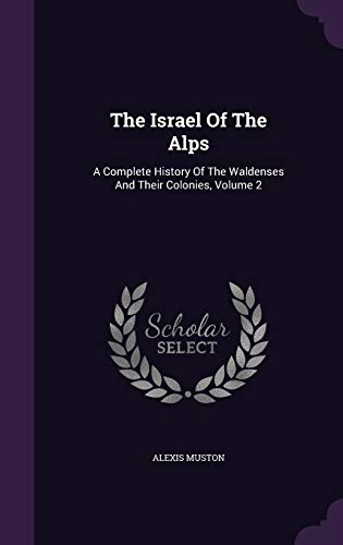 9781340634582: The Israel of the Alps: A Complete History of the Waldenses and Their Colonies, Volume 2