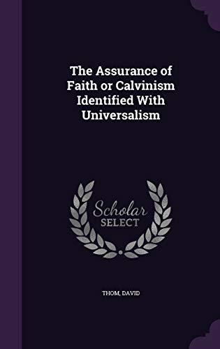 9781340636647: The Assurance of Faith or Calvinism Identified with Universalism