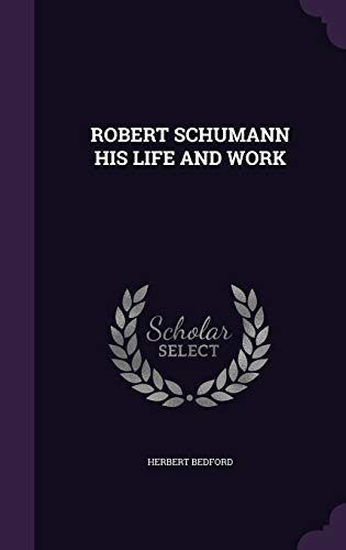 9781340639525: Robert Schumann His Life and Work