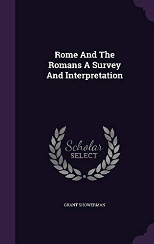 Rome and the Romans a Survey and: Showerman, Grant