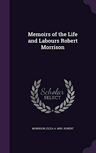 9781340640705: Memoirs of the Life and Labours Robert Morrison
