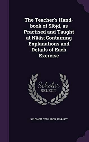 9781340644338: The Teacher's Hand-Book of Slojd, as Practised and Taught at Naas; Containing Explanations and Details of Each Exercise