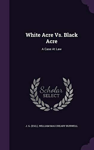 9781340645052: White Acre vs. Black Acre: A Case at Law