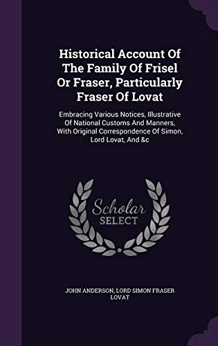 9781340645359: Historical Account Of The Family Of Frisel Or Fraser, Particularly Fraser Of Lovat: Embracing Various Notices, Illustrative Of National Customs And ... Correspondence Of Simon, Lord Lovat, And &c