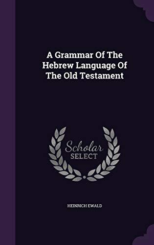A Grammar Of The Hebrew Language Of: Ewald, Heinrich