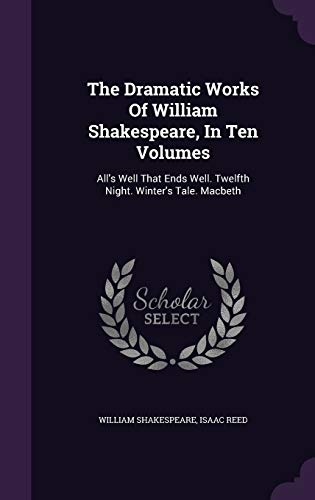 9781340646356: The Dramatic Works of William Shakespeare, in Ten Volumes: All's Well That Ends Well. Twelfth Night. Winter's Tale. Macbeth