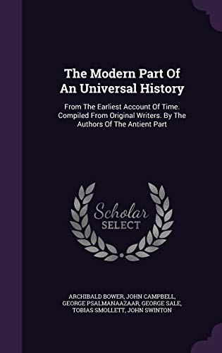 9781340646486: The Modern Part Of An Universal History: From The Earliest Account Of Time. Compiled From Original Writers. By The Authors Of The Antient Part