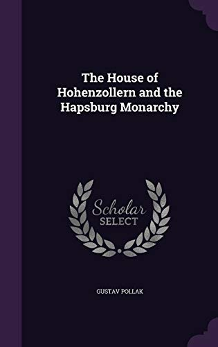 9781340649784: The House of Hohenzollern and the Hapsburg Monarchy