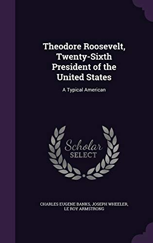 9781340651251: Theodore Roosevelt, Twenty-Sixth President of the United States: A Typical American