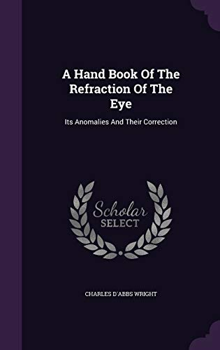 9781340652425: A Hand Book of the Refraction of the Eye: Its Anomalies and Their Correction