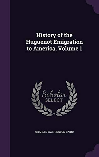 9781340657772: History of the Huguenot Emigration to America, Volume 1