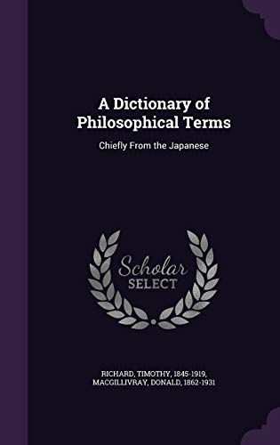 A Dictionary of Philosophical Terms: Chiefly from: Timothy Richard, Donald