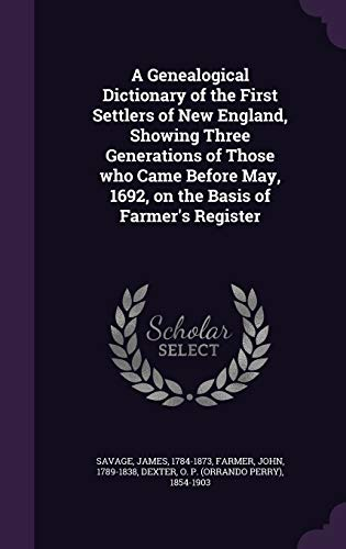9781340665739: A Genealogical Dictionary of the First Settlers of New England, Showing Three Generations of Those Who Came Before May, 1692, on the Basis of Farmer's Register
