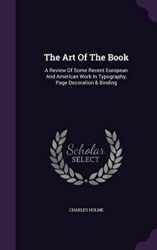 9781340665869: The Art of the Book: A Review of Some Recent European and American Work in Typography, Page Decoration & Binding