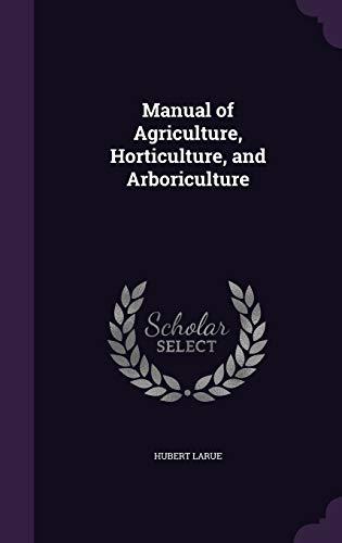 Manual of Agriculture, Horticulture, and Arboriculture (Hardback): Hubert Larue