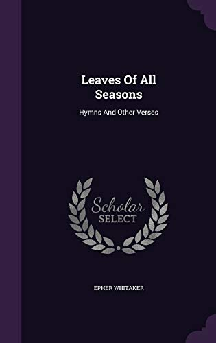 Leaves of All Seasons: Hymns and Other: Epher Whitaker