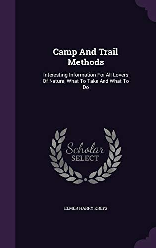 9781340671310: Camp and Trail Methods: Interesting Information for All Lovers of Nature, What to Take and What to Do