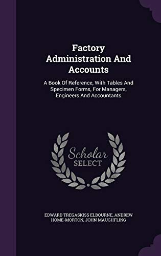 9781340672041: Factory Administration and Accounts: A Book of Reference, with Tables and Specimen Forms, for Managers, Engineers and Accountants