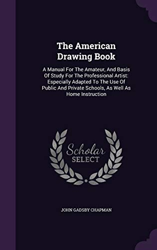 9781340672584: The American Drawing Book: A Manual for the Amateur, and Basis of Study for the Professional Artist: Especially Adapted to the Use of Public and Private Schools, as Well as Home Instruction