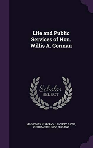 9781340672966: Life and Public Services of Hon. Willis A. Gorman