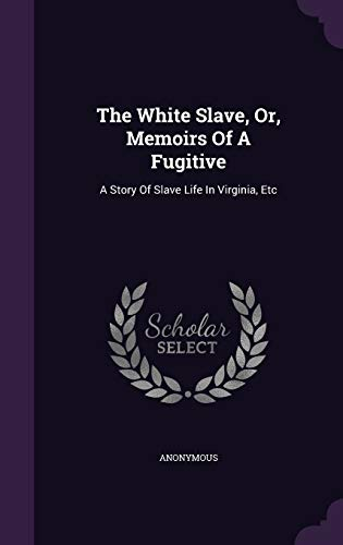 9781340675257: The White Slave, Or, Memoirs of a Fugitive: A Story of Slave Life in Virginia, Etc