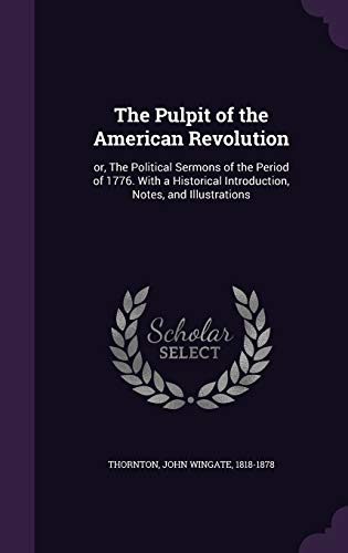 9781340676285: The Pulpit of the American Revolution: Or, the Political Sermons of the Period of 1776. with a Historical Introduction, Notes, and Illustrations