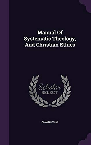 9781340677336: Manual of Systematic Theology, and Christian Ethics