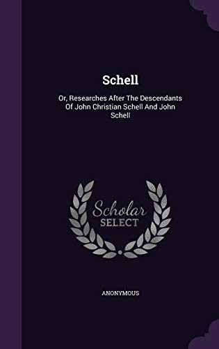 9781340677459: Schell: Or, Researches After the Descendants of John Christian Schell and John Schell